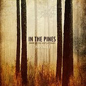In the Pines (Where Did You Sleep Last Night) by Chris Nole