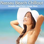 Nassau Beach Chillout (Paradise Island Relax Lounge Music) by Various Artists