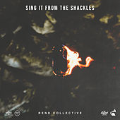 Sing It From The Shackles by Rend Collective