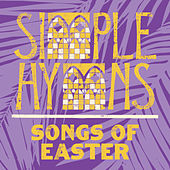 Songs Of Easter von Simple Hymns