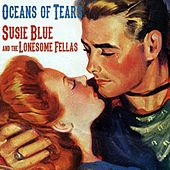 Oceans of Tears by Susie Blue and the Lonesome Fellas