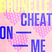 Cheat On Me by Brunelle