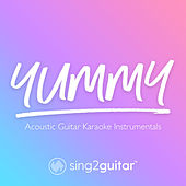 Yummy (Acoustic Guitar Karaoke Instrumentals) by Sing2Guitar