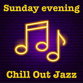Sunday Evening Chill Out Jazz by Various Artists