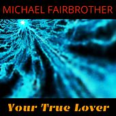 Your True Lover by Michael Fairbrother