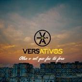 Olha o Sol Que Faz Lá Fora by Versativos