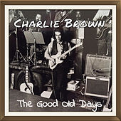 The Good Old Days by Charlie Brown