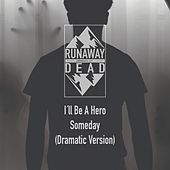 I'll Be a Hero Someday (Dramatic Version) by Runaway Dead