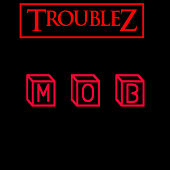 M O B by Troublez