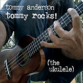Tommy Rocks! (The Ukulele) by Tommy Anderson