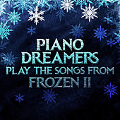 Piano Dreamers Play the Songs from Frozen 2 (Instrumental) by Piano Dreamers