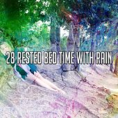 28 Rested Bed Time with Rain by Rain Sounds and White Noise