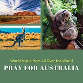 Pray for Australia: World Music from All Over the World de Various Artists