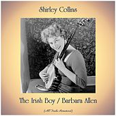 The Irish Boy / Barbara Allen (All Tracks Remastered) by Shirley Collins