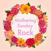 Mothering Sunday Rock by Various Artists
