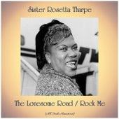 The Lonesome Road / Rock Me (All Tracks Remastered) di Sister Rosetta Tharpe