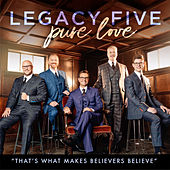 That's What Makes Believers Believe by Legacy Five