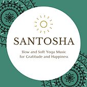 Santosha: Slow and Soft Yoga Music for Gratitude and Happiness von Various Artists