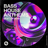 Bass House Anthems: Best of 2019 (Presented by Spinnin' Records) von Various Artists
