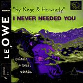 I Never Needed You von Kage