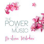 The Power of Music: De-stress Melodies by Various Artists