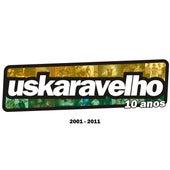 Uskaravelho 10 Anos (2001 - 2010) de Uskaravelho