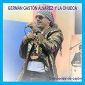 Canciones de Cajón de Germán Gastón Álvarez y La Chueca