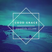 Good Grace by Steventhen Holland