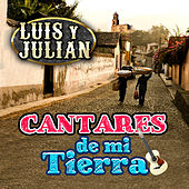 Cantares de Mi Tierra de Luis Y Julian