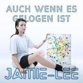 Auch wenn es gelogen ist von Jamie-Lee