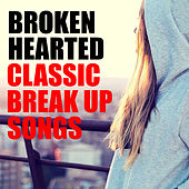 Broken Hearted Classic Break Up Songs by Various Artists