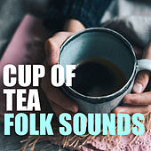 Cup Of Tea Folk Sounds by Various Artists