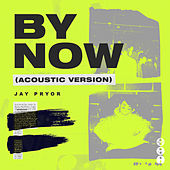 By Now (Acoustic Version) de Jay Pryor