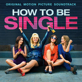 How To Be Single (Original Motion Picture Soundtrack) by Various Artists