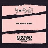 Bless Me (Crowd Kontroller Remix) de Goodgirl LA