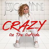 Crazy on the Outside by Jessica Lynne