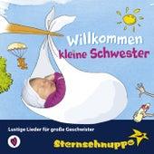 Willkommen kleine Schwester: Lustige Lieder für große Geschwister de Sternschnuppe