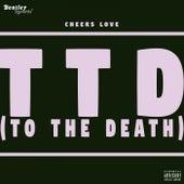 TTD (To the Death) de Cheers Love