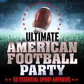 Ultimate American Football Party: 50 Essential Sport Anthems de Various Artists