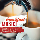 Breakfast Music! Best Songs for the Break of the Day von Various Artists