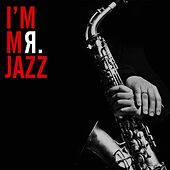 I'm Mr. Jazz (Best Jazz Music Selection) by Various Artists