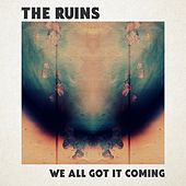 We All Got It Coming by Ruins