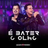 É Bater o Olho (ao Vivo) de João Neto & Frederico