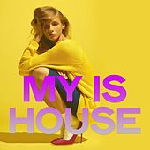 My Is House (Best Selection House Music) by Various Artists