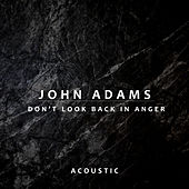 Don't Look Back In Anger (Acoustic) by John Adams