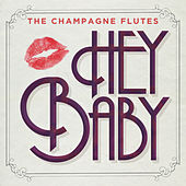 Hey Baby by The Champagne Flutes