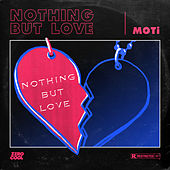 Nothing But Love by MOTi