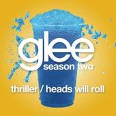 Thriller / Heads Will Roll (Glee Cast Version) by Glee Cast