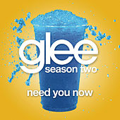 Need You Now (Glee Cast Version) de Glee Cast