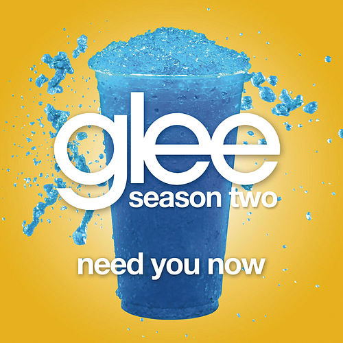Need You Now (Glee Cast Version) by Glee Cast